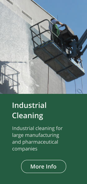 IndustrialCleaning Industrial cleaning for large manufacturing and pharmaceutical companies  More Info